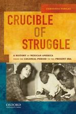 Crucible of Struggle: A History of Mexican Americans from the Colonial Period