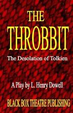 The Throbbit: The Desolation of Tolkien: A Play by L. Henry Dowell