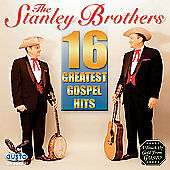 16 Greatest Gospel Hits by The Stanley Brothers (CD, Mar-2006, Gusto Records)