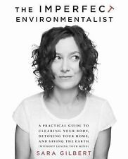 The Imperfect Environmentalist : A Practical Guide to Clearing Your Body, Detoxi