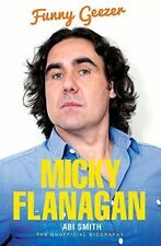 Micky Flanagan: Funny Geezer - The Unofficial Biography by Abi Smith (Paperback,