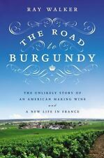 The Road to Burgundy An American Making Wine in France Ray Walker Hardcover