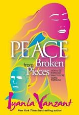 Peace from Broken Pieces : How to Get Through What You're Going Through by Iyanl