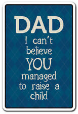 DAD I CANT BELIEVE YOU MANAGED TO RAISE A CHILD Novelty Sign parent kid gift
