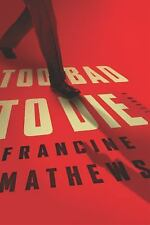 Amazing Thriller! Too Bad to Die: A Novel by Francine Mathews