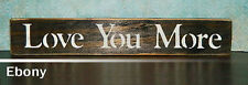 'Love You More' Stained Wooden Sign -Shelf Sitter - 6 Stains to Choose From!!