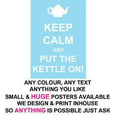 KEEP CALM POSTER LARGE  & SMALL KETTLE PROFESSIONAL PRINT ANY TEXT COLOUR THEME