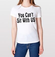You Cant Sit With Us Mean Girls Hipster Swag Dope Funny Cool Quote T Shirt White