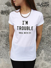 * I'm Trouble (Deal With It) Funny T-shirt Top Tumblr Slogan Statement Dope Im *
