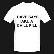 T SHIRTS-DAVE SAYS TAKE A CHILL PILL-FUNNY,PRESENT-AVAILABLE IN 6 COLOURS