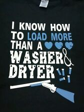 I KNOW HOW TO LOAD  MORE THAN A WASHER &  DRYER T- SHIRT S - 5XL  New