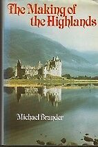 THE MAKING OF THE HIGHLANDS, MICHAEL BRANDER, Used; Good Book