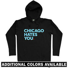 Chicago Hates You Hoodie - Funny Gift Illinois IL Bulls Bears Hater - Men S-3XL
