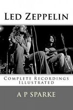 Led Zeppelin: Complete Recordings Illustrated by A P Sparke
