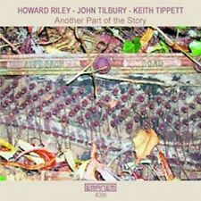 Another Part of the Story * by Howard Riley/John Tilbury/Keith Tippett