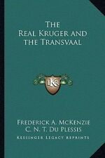 The Real Kruger and the Transvaal by Frederick A McKenzie