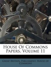 House of Commons Papers, Volume 11 by Great Britain Parliament House of Commons