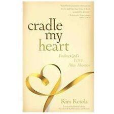 Cradle My Heart : Finding God's Love after Abortion by Kim Ketola (2012,...