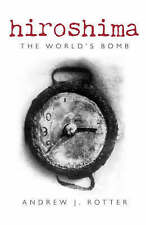 HIROSHIMA - The World's Bomb by Andrew J. Rotter (HB 2008) -LIKE NEW!