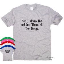 First I Drink The Coffee - funny T shirt humour mens gift womens sarcastic top