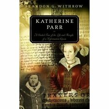Katherine Parr Brandon G Withrow Biography general P R Paperback 9781596381179