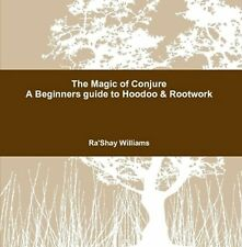 The Magic of Conjure A Beginners guide to Hoodoo & Rootwork