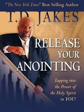 T.D. JAKES - Release Your Anointing: Tapping the Power of the Holy Spirit in