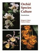 ORCHID SPECIES CULTURE DENDROBIUM ORCHARD SPECIES CULTURE By Baker Margaret *VG*