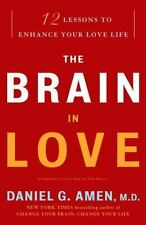 The Brain in Love: 12 Lessons to Enhance Your Love Life by Daniel  Amen 2009 PB