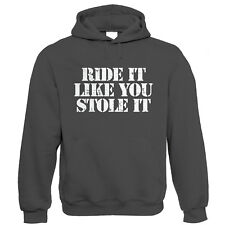 Ride It Like You Stole it, Mens Biker Hoodie - Gift for Him Dad