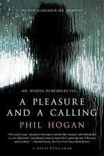 A Pleasure and a Calling : A Novel by Phil Hogan (2016, Paperback) FREE SHIPPING