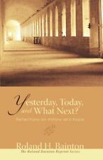 YESTERDAY, TODAY, AND WHAT NEXT REFLECTIONS ON HISTORY AND HOPE **BRAND NEW**
