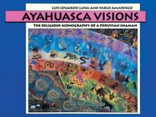 AYAHUASCA VISIONS: RELIGIOUS ICONOGRAPHY OF A PERUVIAN SHAMAN By Luis Luna *NEW*