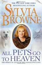 ALL PETS GO TO HEAVEN: SPIRITUAL LIVES OF ANIMALS WE LOVE By Sylvia Browne Mint