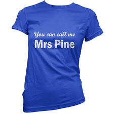 You Can Call Me Mrs Pine - Womens T-Shirt-11 Colours-Movie - Gift - T Shirt