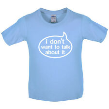 I Don't Want To Talk About It - Kids / Childrens T-Shirt - Girls - 8 Colours