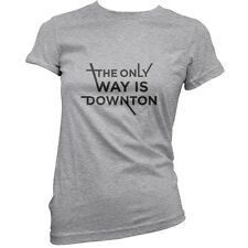 The Only Way Is Downton - Womens / Ladies T-Shirt - 11 Colours - TV - Funny