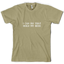 I Can Do That Hold My Beer - Mens T-Shirt - 10 Colours - Internet - FREE UK P&P