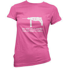 This is Just a Drill - Womens / Ladies T-Shirt - Joke - Funny - 11 Colours
