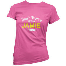 Don't Worry It's a JAMIE Thing! - Womens / Ladies T-Shirt - 11 Colours