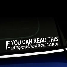 If you can read this I'm not impressed Most people can read Funny Car Decal
