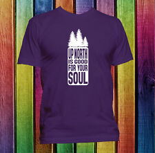 Up north is good for your soul custom outdoors hunting handmade t-shirt