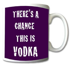 THERE IS A CHANCE THIS IS - VODKA NOVELTY MUG/CUP/GIFT/PRESENT