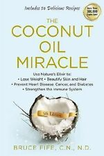 The Coconut Oil Miracle by Bruce Fife (2013, Paperback)