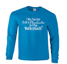 I Was Too Cute To Be A Cheerleader So I Play Volleyball Funny Long Sleeve Tshirt