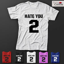 Hate You 2 Premium Quality T-SHirts ALL SIZES & COLOURS AVAILABLE UNISEX PRODUCT