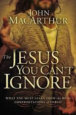 The Jesus You Can't Ignore : What You Must Learn from the Bold Confrontations...
