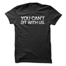 You Can't Sit With Us - Funny T-Shirt Short Sleeve 100% Cotton