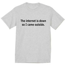 Funny Saying t-shirt Internet is down so I came outside tee tshirt short sleeve