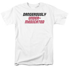 DANGEROUSLY UNDER MEDICATED Humorous Adult T-Shirt All Sizes